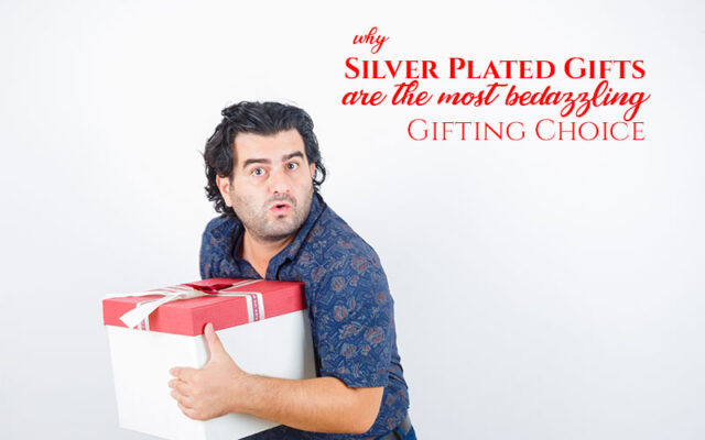 Why-Silver-Plated-Gifts-Are-the-Most-Bedazzling-Gifting-Choice