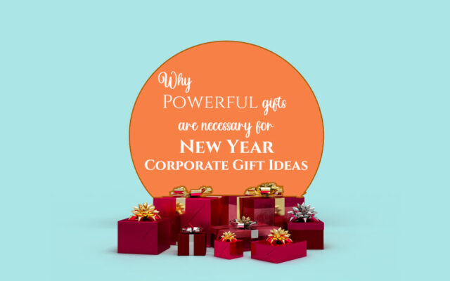 Why-powerful-gifts-are-necessary-for-new-year-corporate-gift-ideas